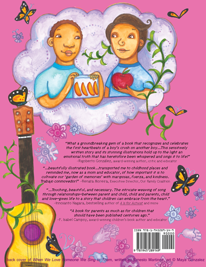 back cover from When We Love Someone We Sing to Them/Cuando Amamos Cantamos written by Ernesto Javier Martinez, illustrated by Maya Gonzalezwhen-we-love-someone-web