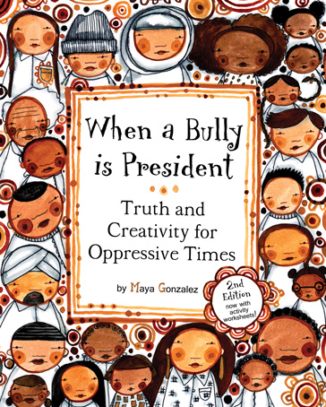 When a Bully is President: Truth and Creativity for Oppressive Times - 2nd Edition