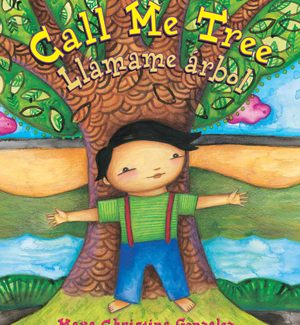 Call Me Tree by Maya Gonzalez, published by Lee&Low Books